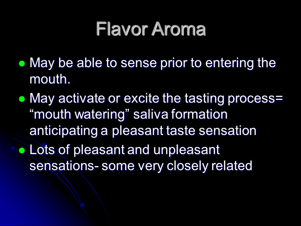 Flavor Aroma May be able to sense prior to entering the mouth.