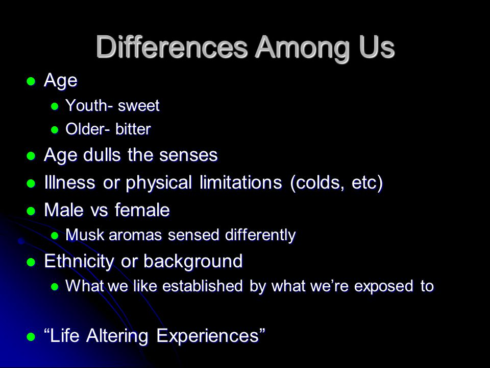 Differences Among Us Age Age dulls the senses