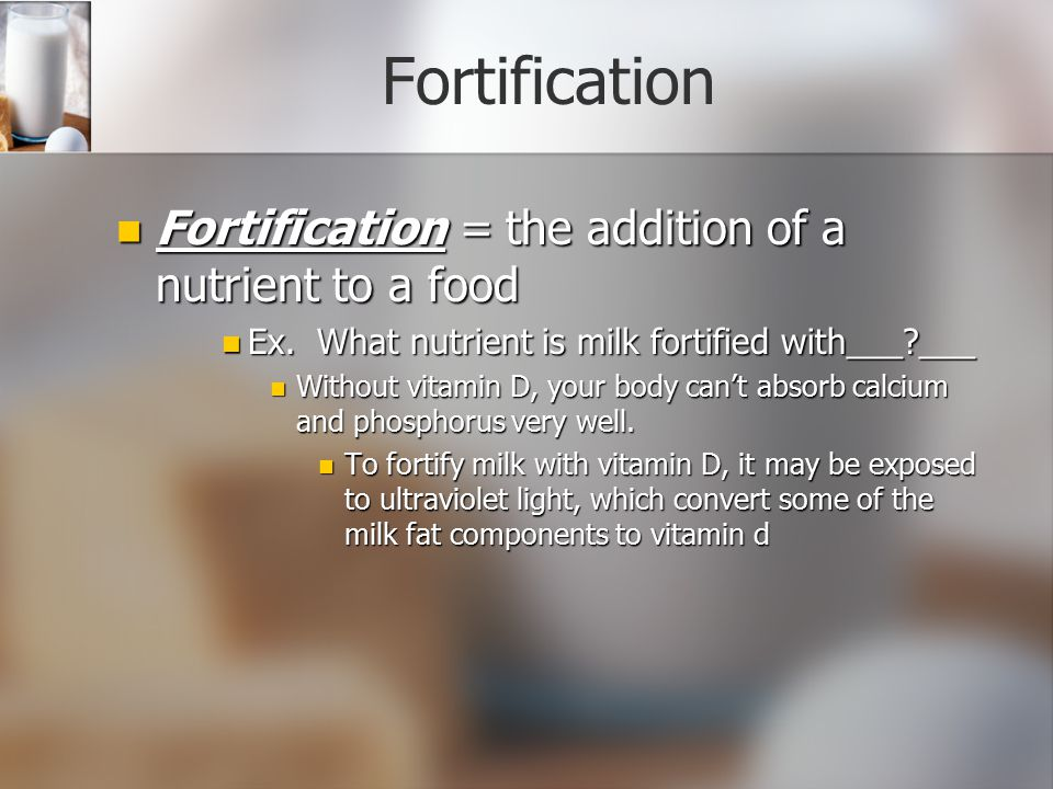 Fortification Fortification = the addition of a nutrient to a food