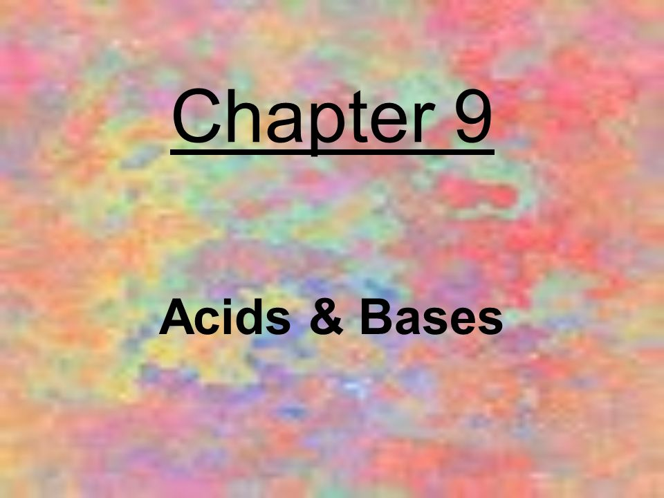 Chapter 9 Acids & Bases
