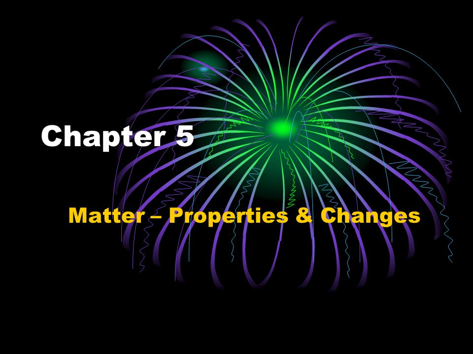 Matter – Properties & Changes