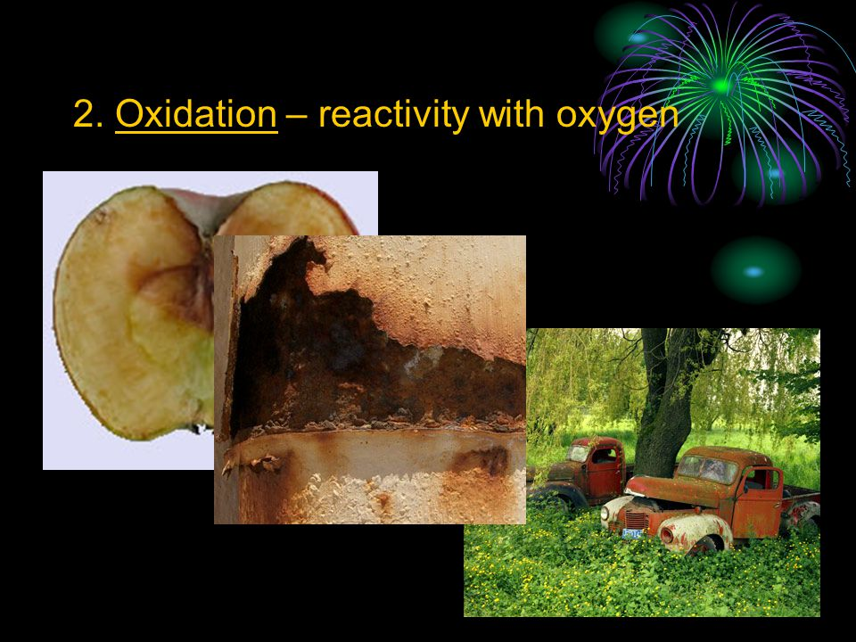 2. Oxidation – reactivity with oxygen