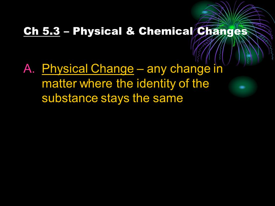 Ch 5.3 – Physical & Chemical Changes