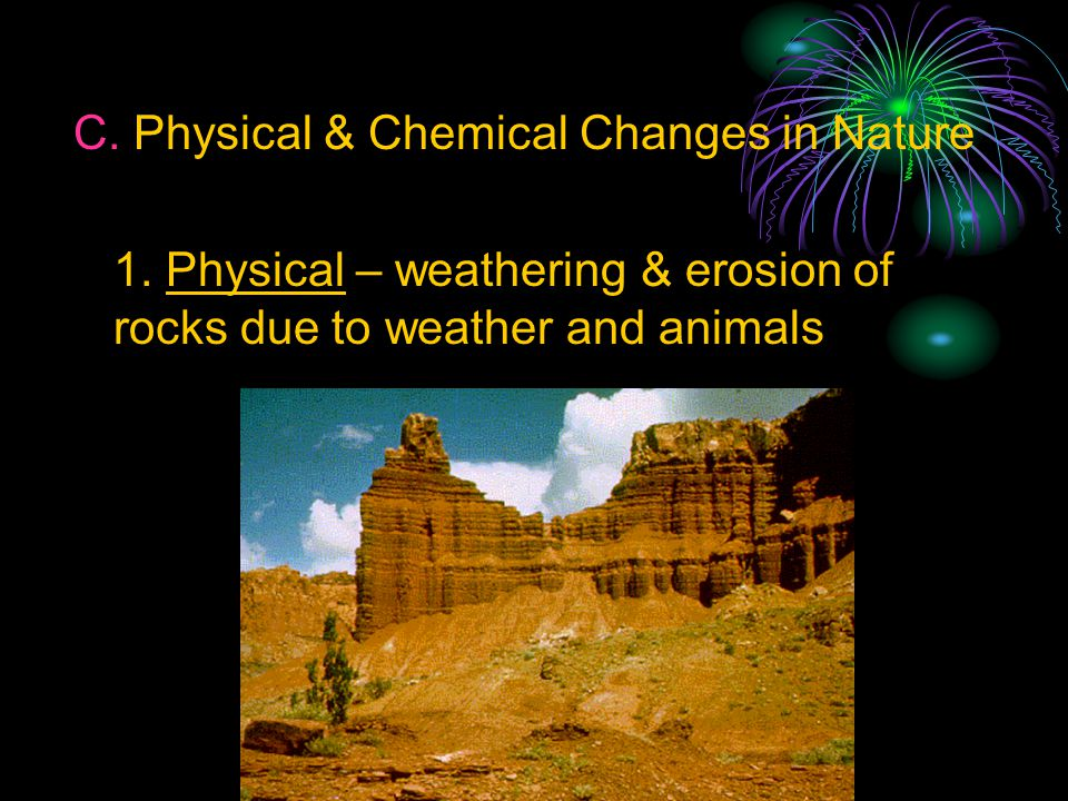 C. Physical & Chemical Changes in Nature