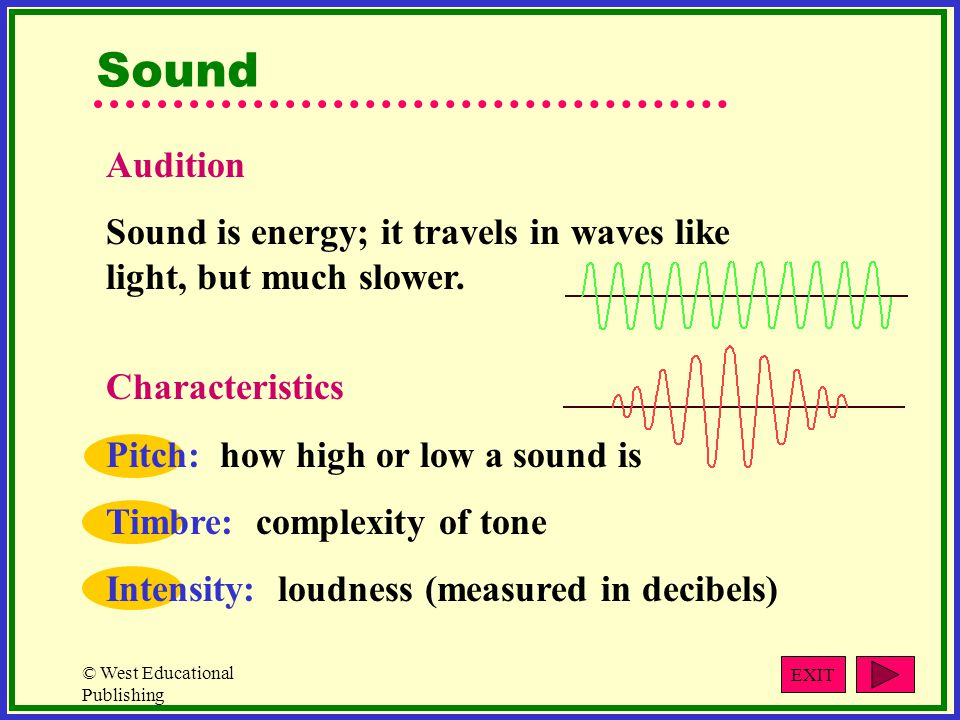 Sound Audition. Sound is energy; it travels in waves like light, but much slower. Characteristics.