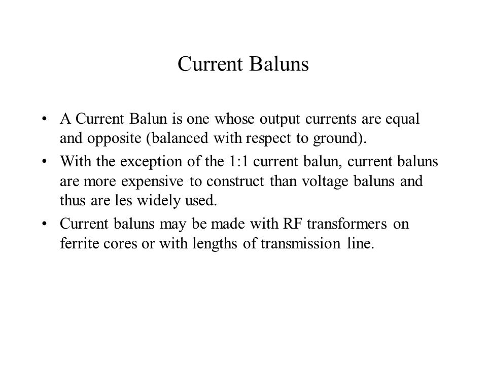 Current Baluns A Current Balun is one whose output currents are equal and opposite (balanced with respect to ground).