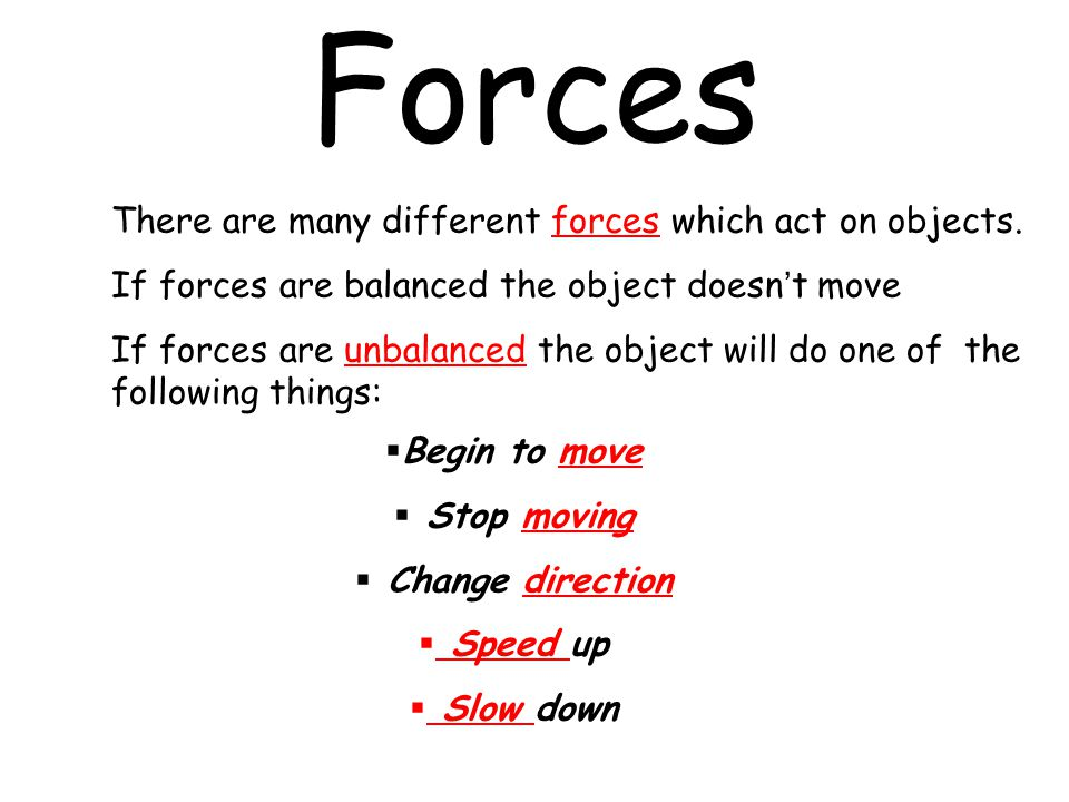 Forces There are many different forces which act on objects.