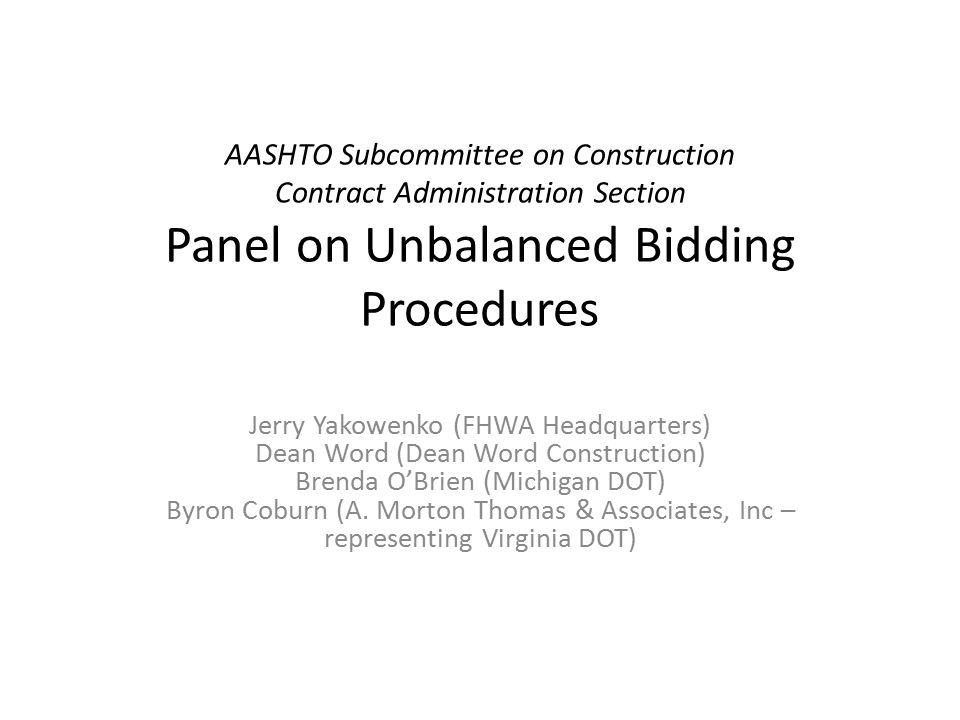 AASHTO Subcommittee on Construction Contract Administration Section Panel on Unbalanced Bidding Procedures