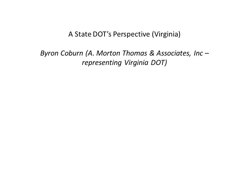A State DOT's Perspective (Virginia) Byron Coburn (A