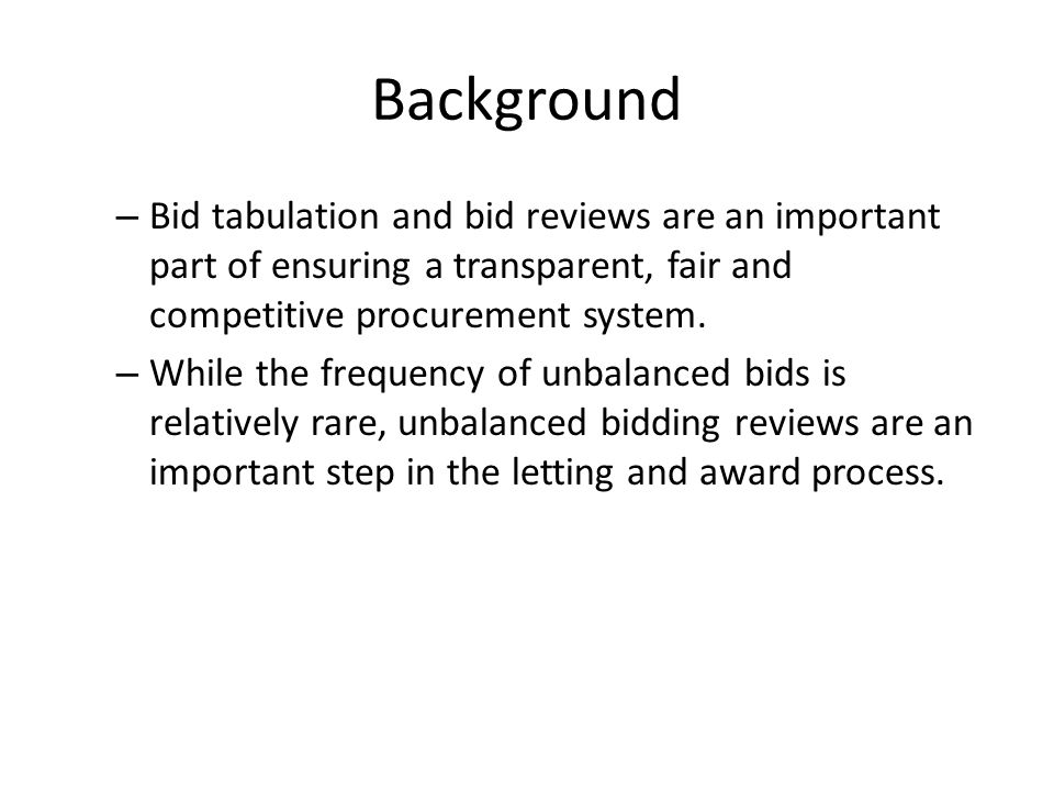 Background Bid tabulation and bid reviews are an important part of ensuring a transparent, fair and competitive procurement system.