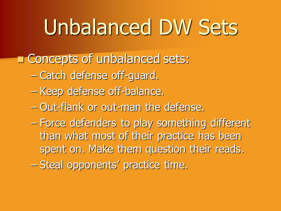Unbalanced DW Sets Concepts of unbalanced sets: