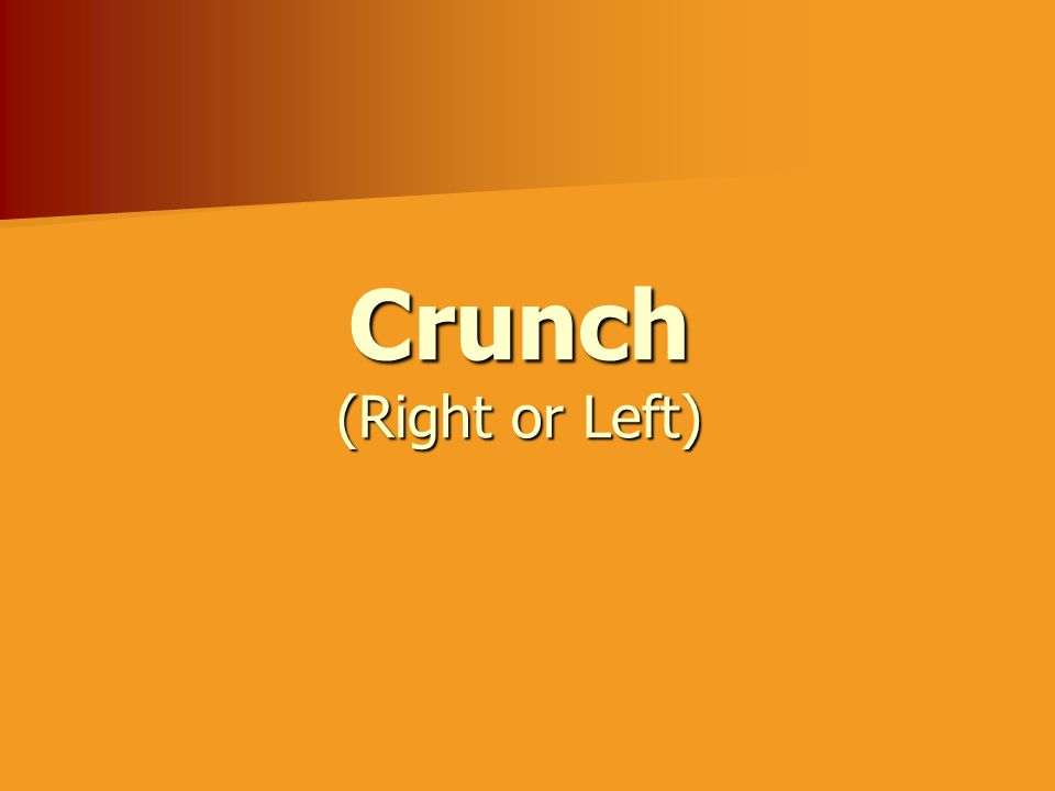 Crunch (Right or Left)