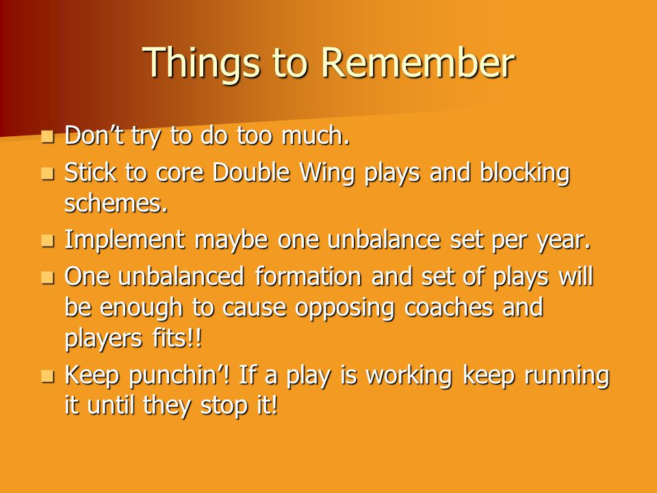 Things to Remember Don't try to do too much.