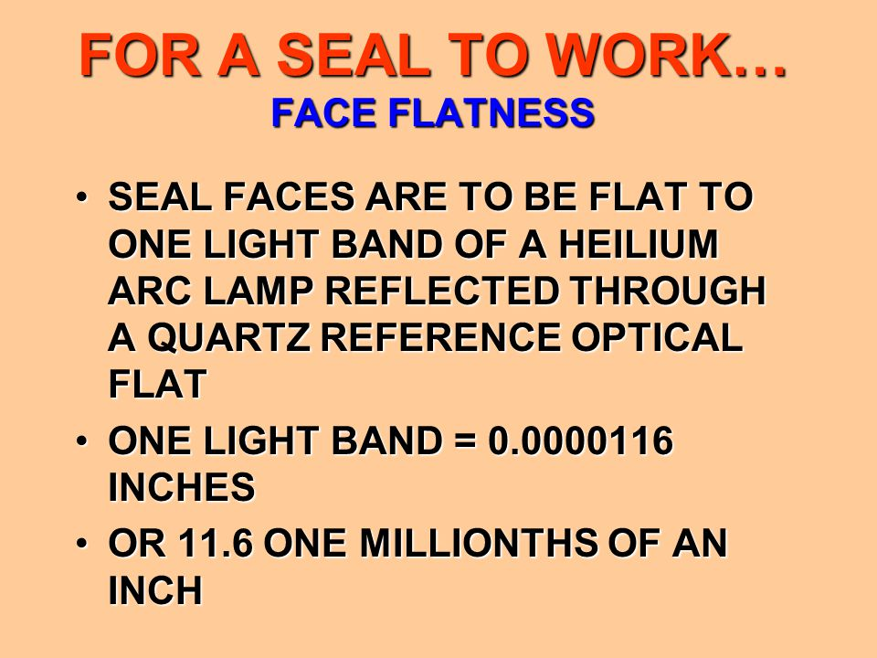 FOR A SEAL TO WORK… FACE FLATNESS