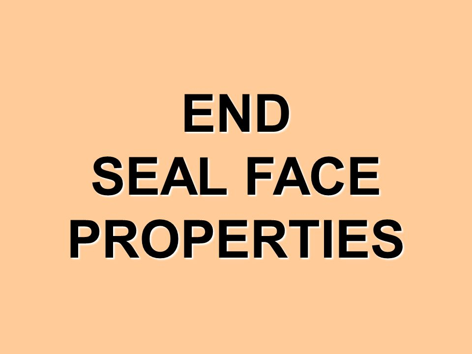 END SEAL FACE PROPERTIES