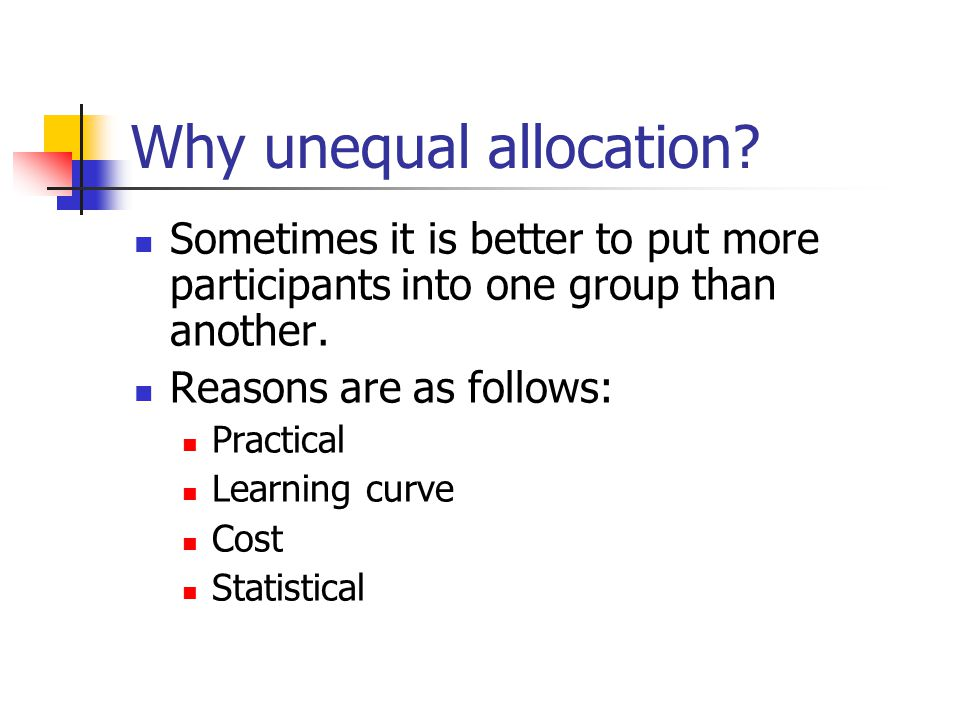 Why unequal allocation