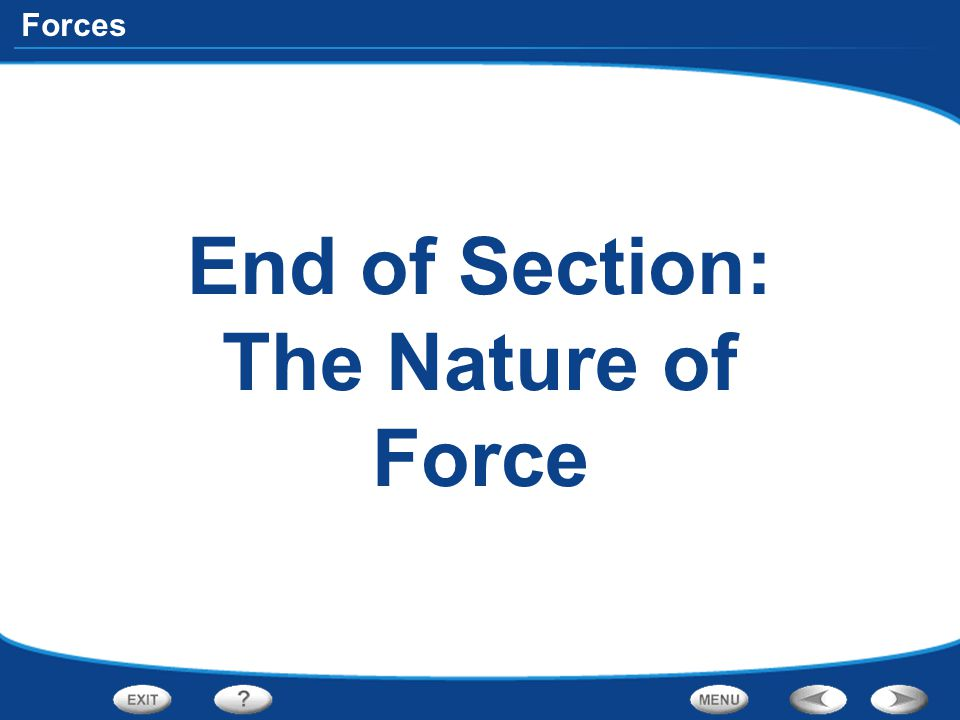 End of Section: The Nature of Force