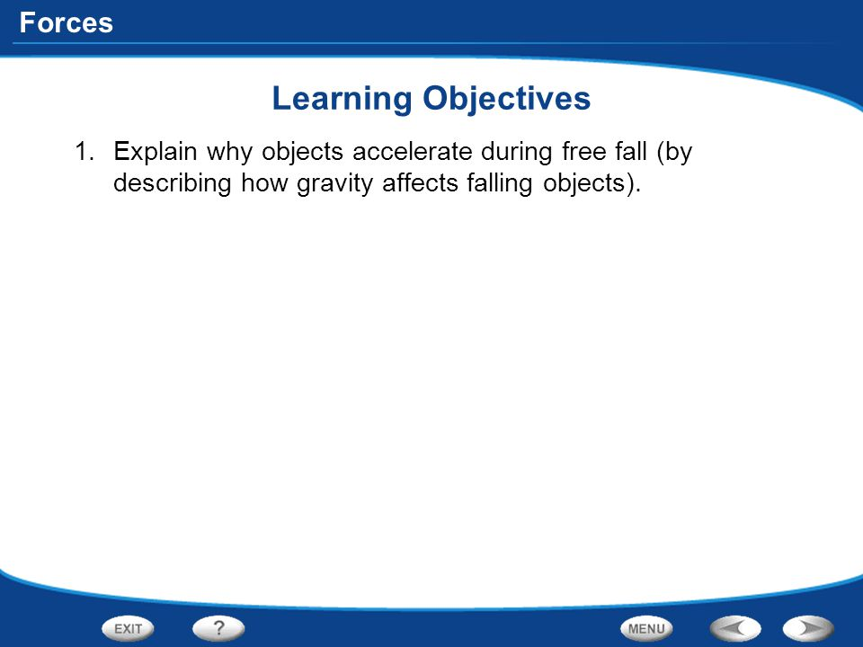 Learning Objectives Explain why objects accelerate during free fall (by describing how gravity affects falling objects).
