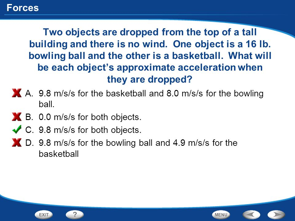 Two objects are dropped from the top of a tall building and there is no wind. One object is a 16 lb. bowling ball and the other is a basketball. What will be each object's approximate acceleration when they are dropped