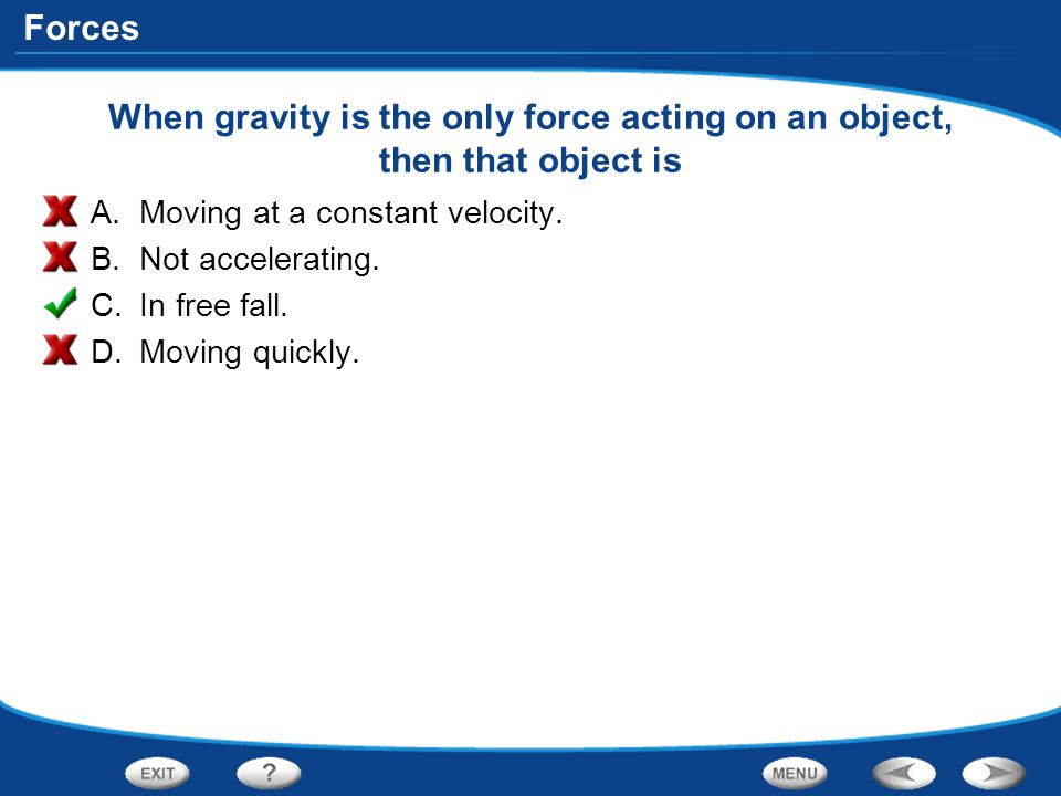 When gravity is the only force acting on an object, then that object is