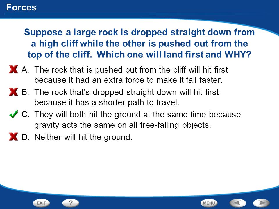 Suppose a large rock is dropped straight down from a high cliff while the other is pushed out from the top of the cliff. Which one will land first and WHY