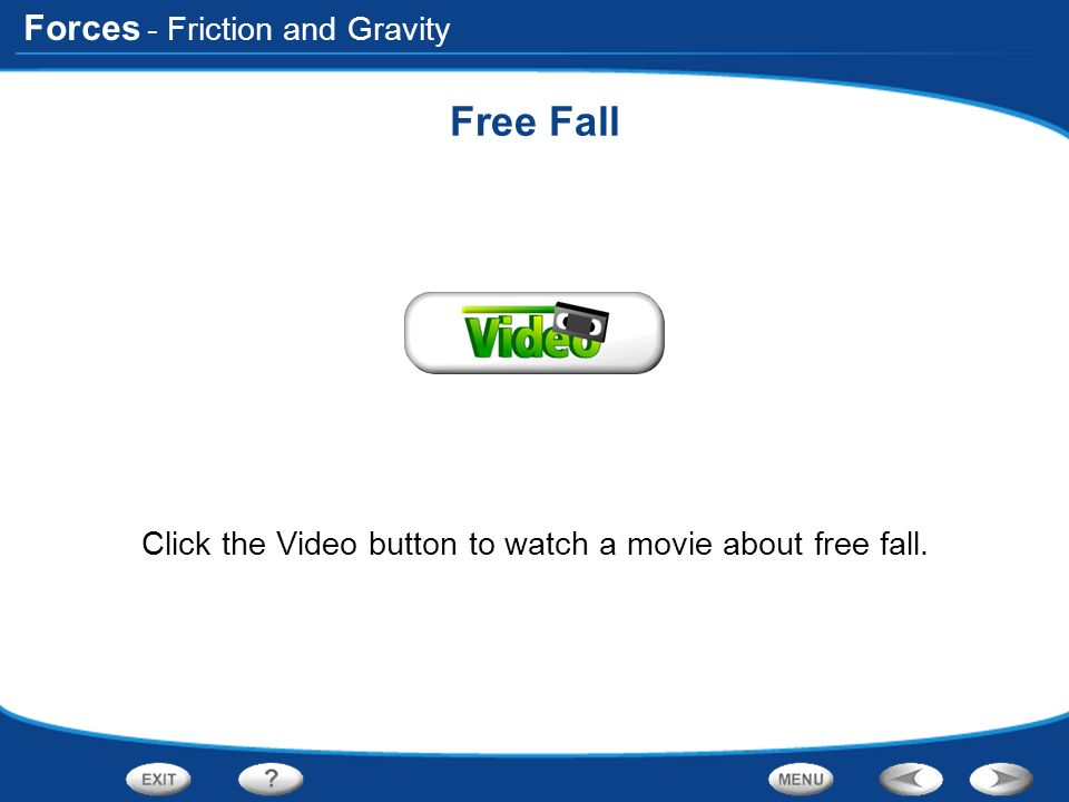 Click the Video button to watch a movie about free fall.
