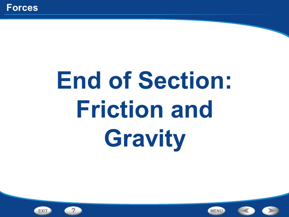 End of Section: Friction and Gravity