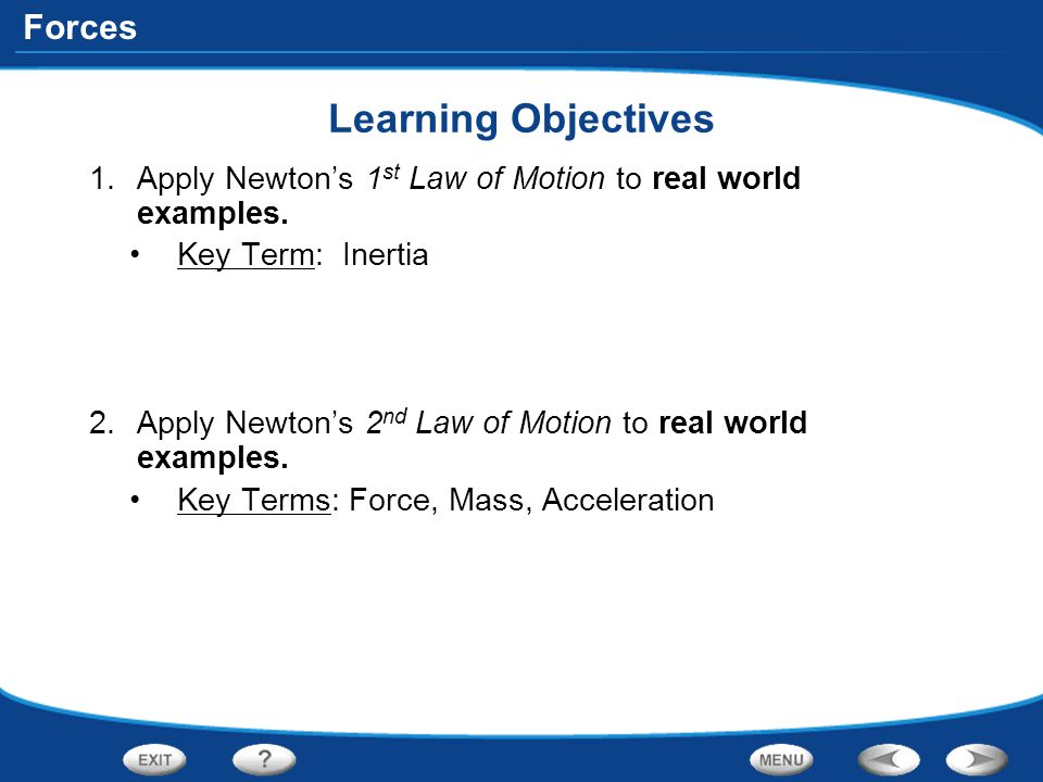 Learning Objectives Apply Newton's 1st Law of Motion to real world examples. Key Term: Inertia.