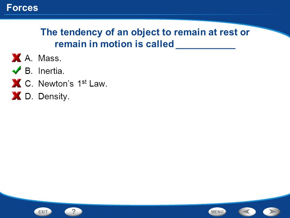 The tendency of an object to remain at rest or remain in motion is called ___________