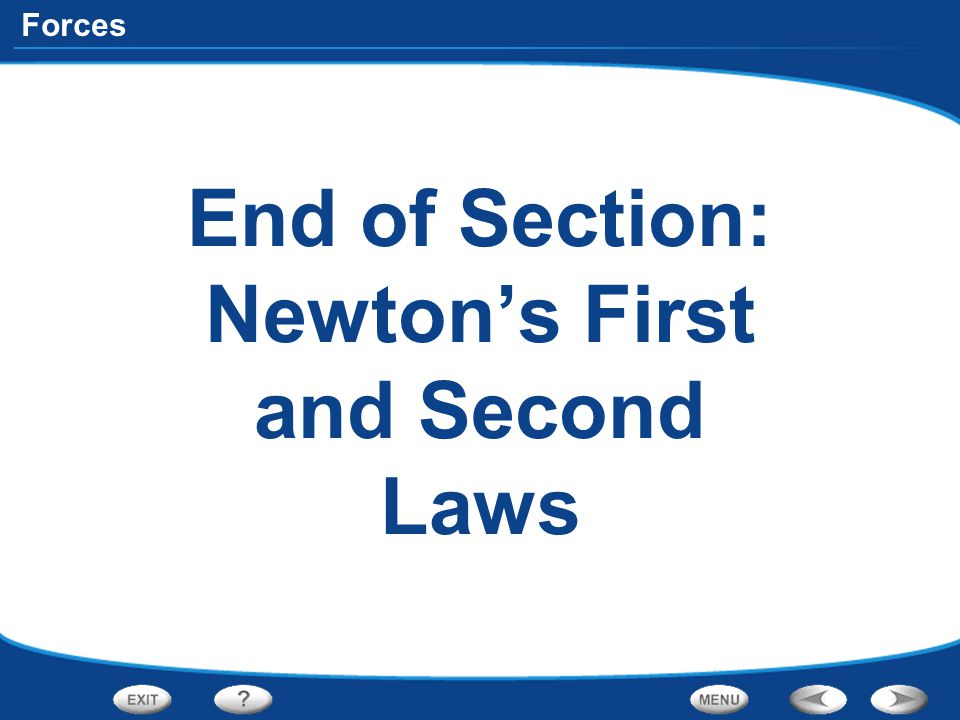 End of Section: Newton's First and Second Laws