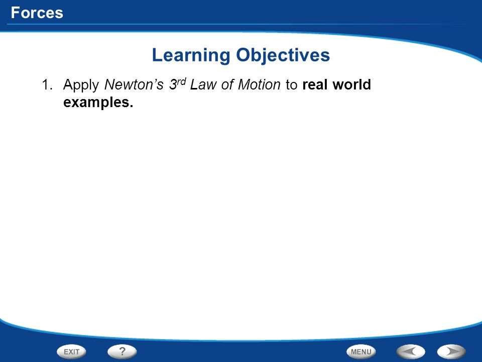 Learning Objectives Apply Newton's 3rd Law of Motion to real world examples.