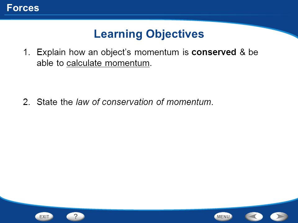 Learning Objectives Explain how an object's momentum is conserved & be able to calculate momentum.