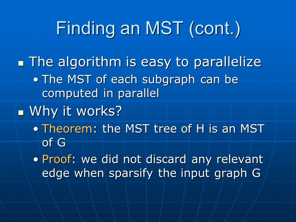 Finding an MST (cont.) The algorithm is easy to parallelize