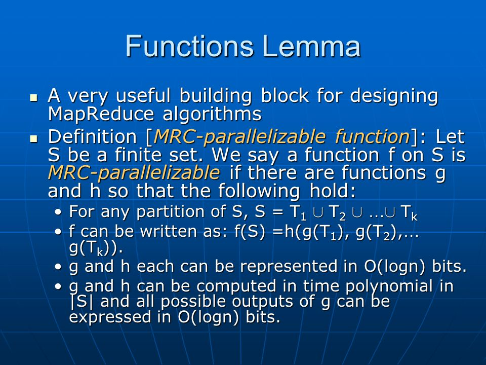 Functions Lemma A very useful building block for designing MapReduce algorithms.