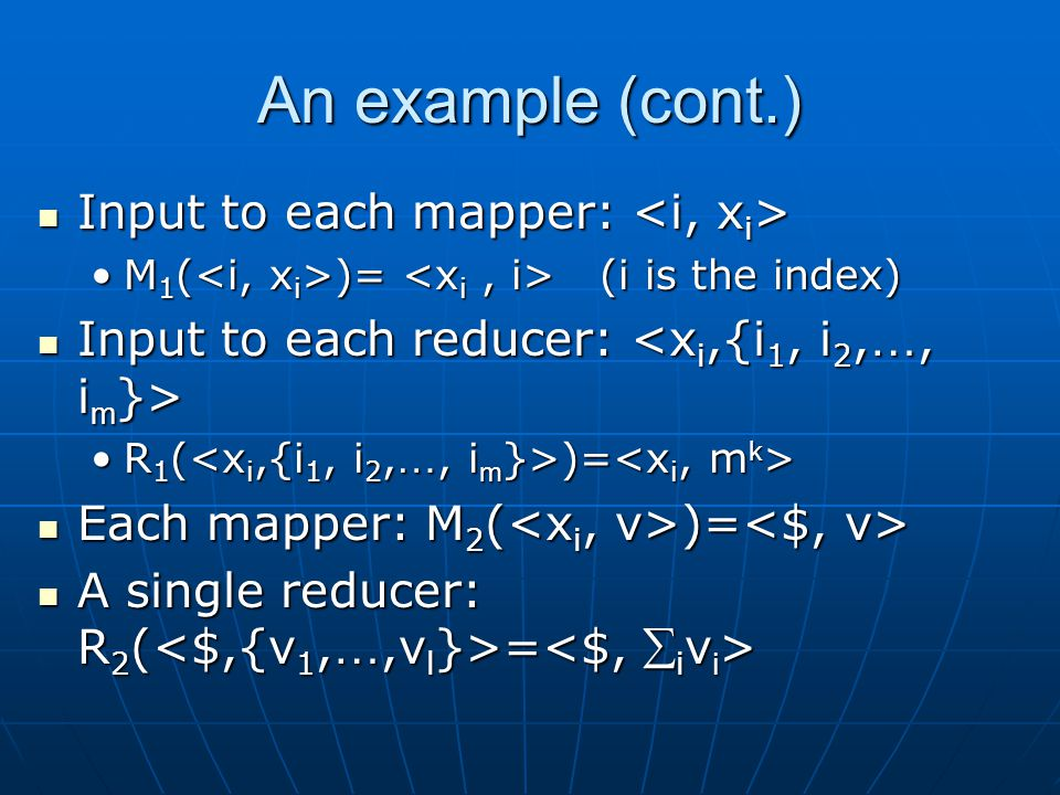 An example (cont.) Input to each mapper: <i, xi>