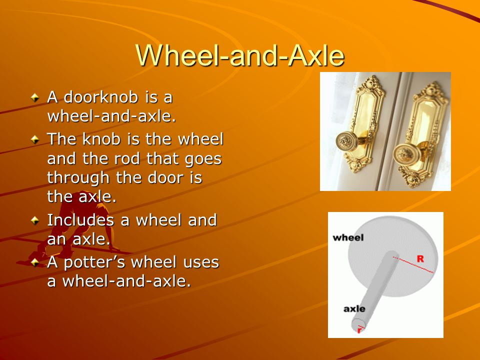 Wheel-and-Axle A doorknob is a wheel-and-axle.