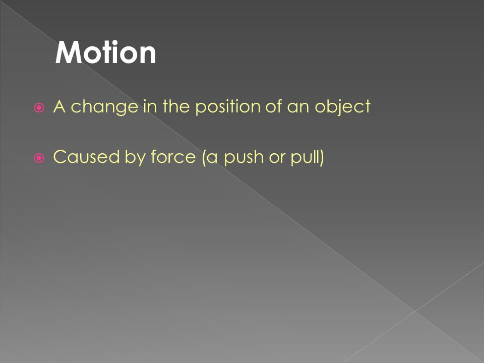 Motion A change in the position of an object