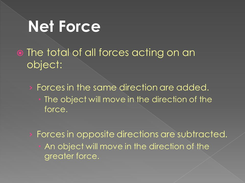 Net Force The total of all forces acting on an object: