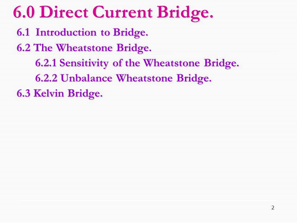 6.0 Direct Current Bridge. 6.1 Introduction to Bridge.