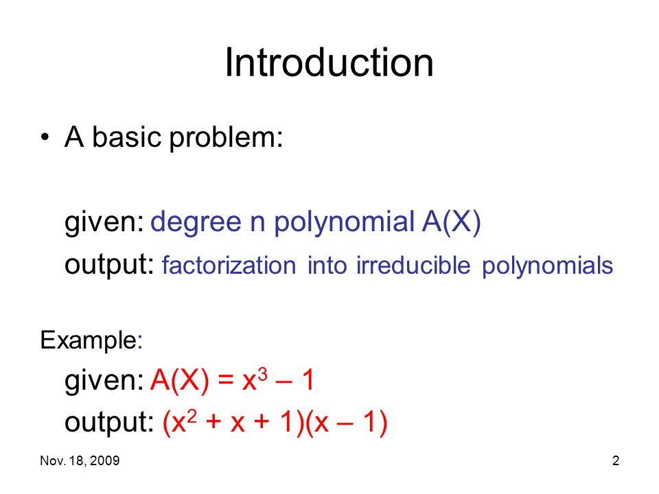 Introduction A basic problem: given: degree n polynomial A(X)
