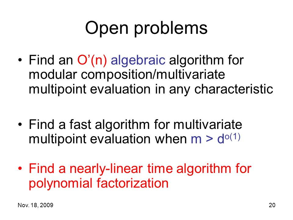 Open problems Find an O'(n) algebraic algorithm for modular composition/multivariate multipoint evaluation in any characteristic.