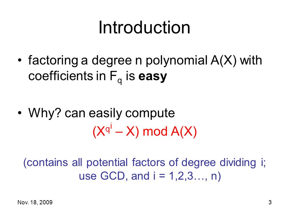 Introduction factoring a degree n polynomial A(X) with coefficients in Fq is easy. Why can easily compute.