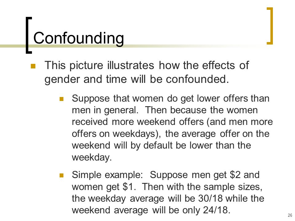 Confounding This picture illustrates how the effects of gender and time will be confounded.