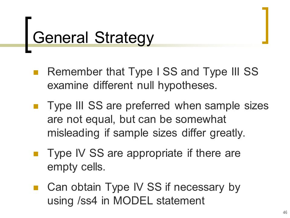General Strategy Remember that Type I SS and Type III SS examine different null hypotheses.