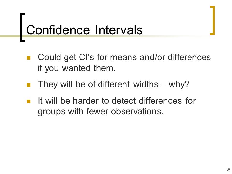 Confidence Intervals Could get CI's for means and/or differences if you wanted them. They will be of different widths – why