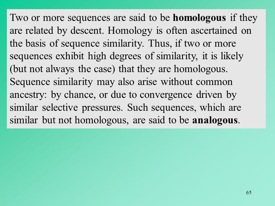 Two or more sequences are said to be homologous if they are related by descent.