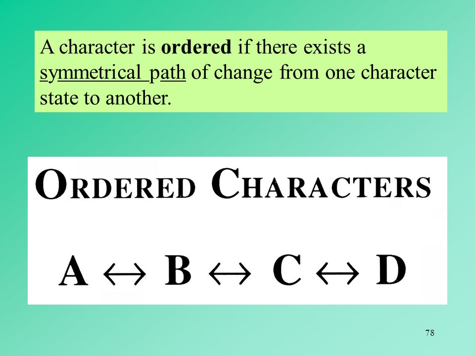 A character is ordered if there exists a symmetrical path of change from one character state to another.