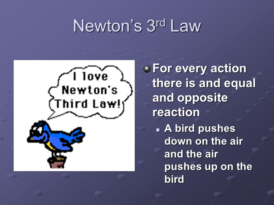 Newton's 3rd Law For every action there is and equal and opposite reaction.