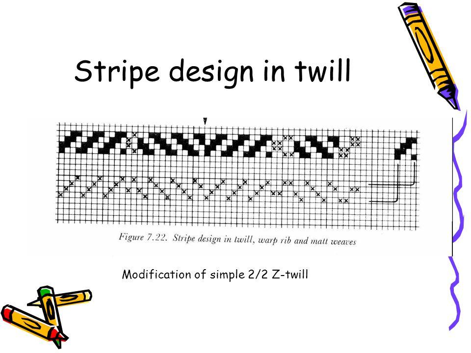 Stripe design in twill Modification of simple 2/2 Z-twill
