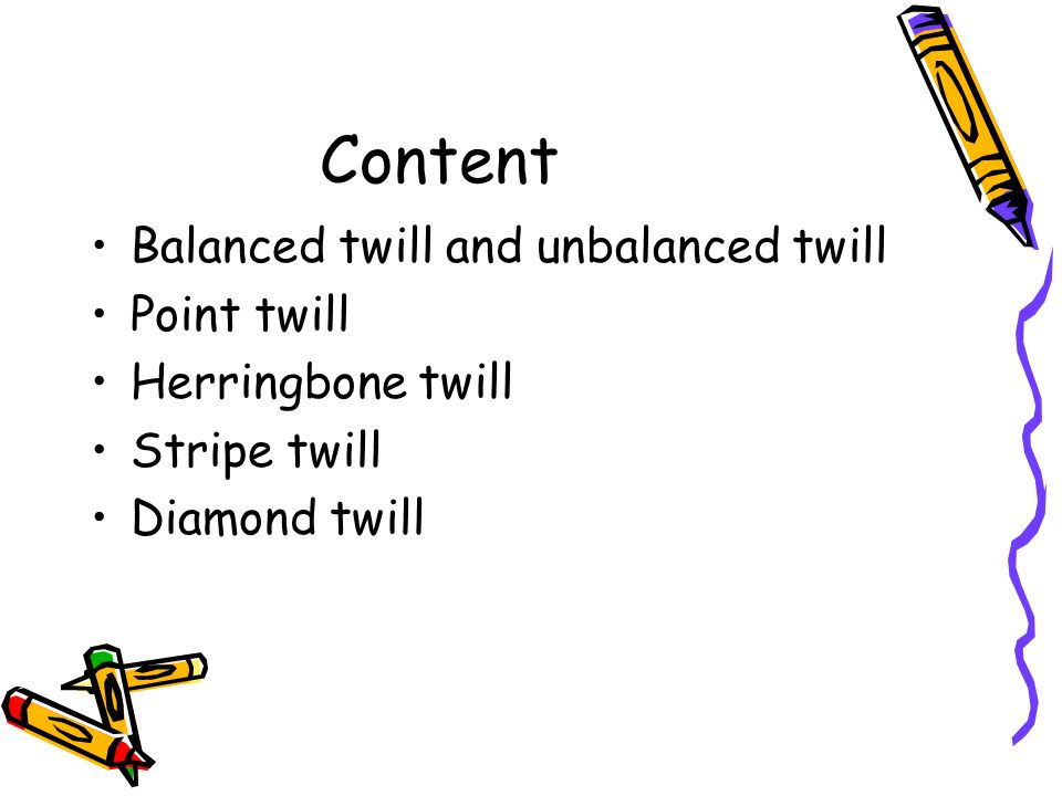 Content Balanced twill and unbalanced twill Point twill